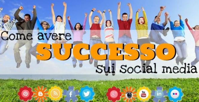 come avere successo sui social media
